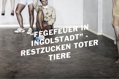"""Das klägliche Restzucken toter Tiere – Susanne Kennedys """"Fegefeuer in Ingolstadt"""""""