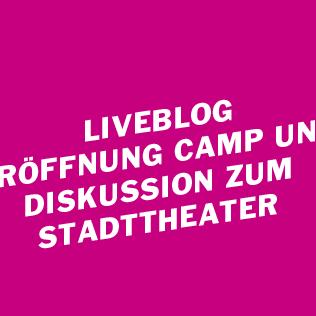 Liveblog – Camp-Eröffnung und Diskussion zum Stadttheater