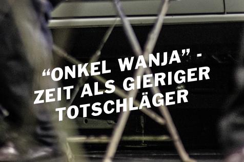 """Die Zeit ist ein gieriger Totschläger – Robert Borgmanns """"Onkel Wanja"""""""