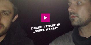 """Onkel Wanja"" – Zigarettenkritik"