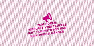 """Geplagt vom Teufels Ich // """"Amphitryon und sein Doppelgänger"""""""