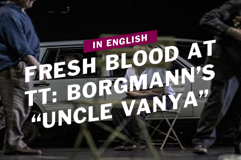 "Fresh blood at the TT: Robert Borgmann's ""Uncle Vanya"""