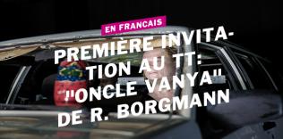 """Première invitation aux TT: L' """"Oncle Vanya"""" de Robert Borgmann"""