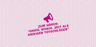 """Zum hören: Die Zeit ist ein gieriger Totschläger – Robert Borgmanns """"Onkel Wanja"""""""